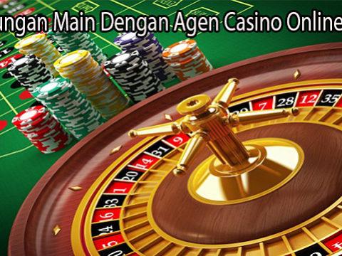 Keuntungan Main Dengan Agen Casino Online Resmi