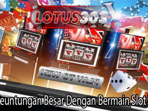 Raih Keuntungan Besar Dengan Bermain Slot Online